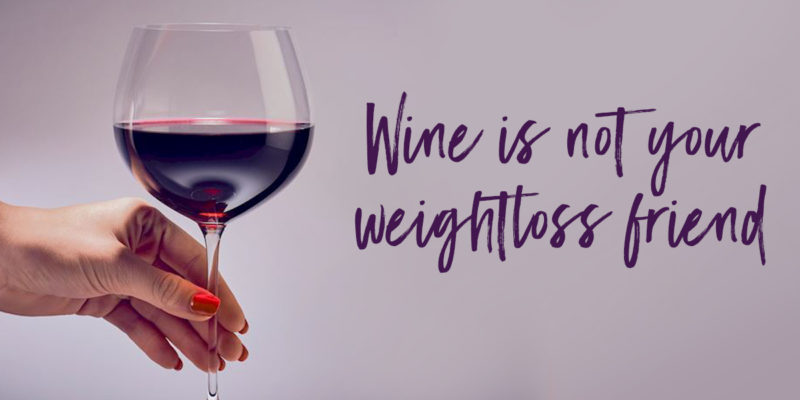 Alcohol is NOT your weight loss friend!