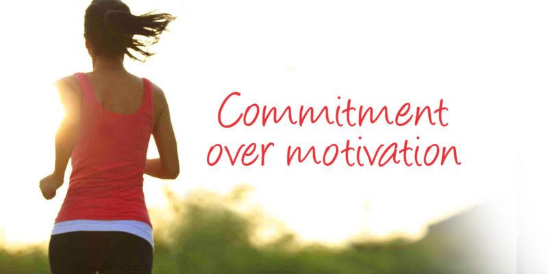 Commitment Over Motivation